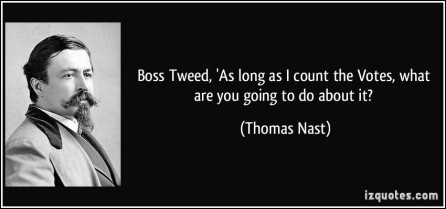 quote-boss-tweed-as-long-as-i-count-the-votes-what-are-you-going-to-do-about-it-thomas-nast-308681