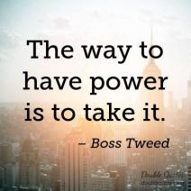 the-way-to-have-power-is-to-take-it-403x403-nk3qwz